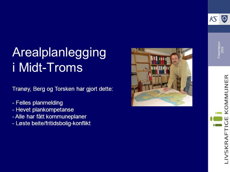 Presentasjon 2009 Arealplanlegging i Midt-Troms Tranøy, Berg og Torsken har gjort dette: - Felles planmelding - Hevet plankompetanse - Alle har fått k
