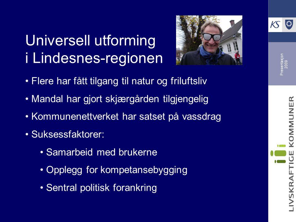 Presentasjon 2009 Universell utforming i Lindesnes-regionen Flere har fått tilgang til natur og friluftsliv Mandal har gjort skjærgården tilgjengelig