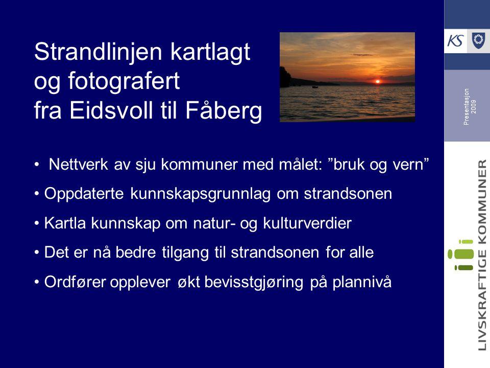 """Presentasjon 2009 Strandlinjen kartlagt og fotografert fra Eidsvoll til Fåberg Nettverk av sju kommuner med målet: """"bruk og vern"""" Oppdaterte kunnskaps"""
