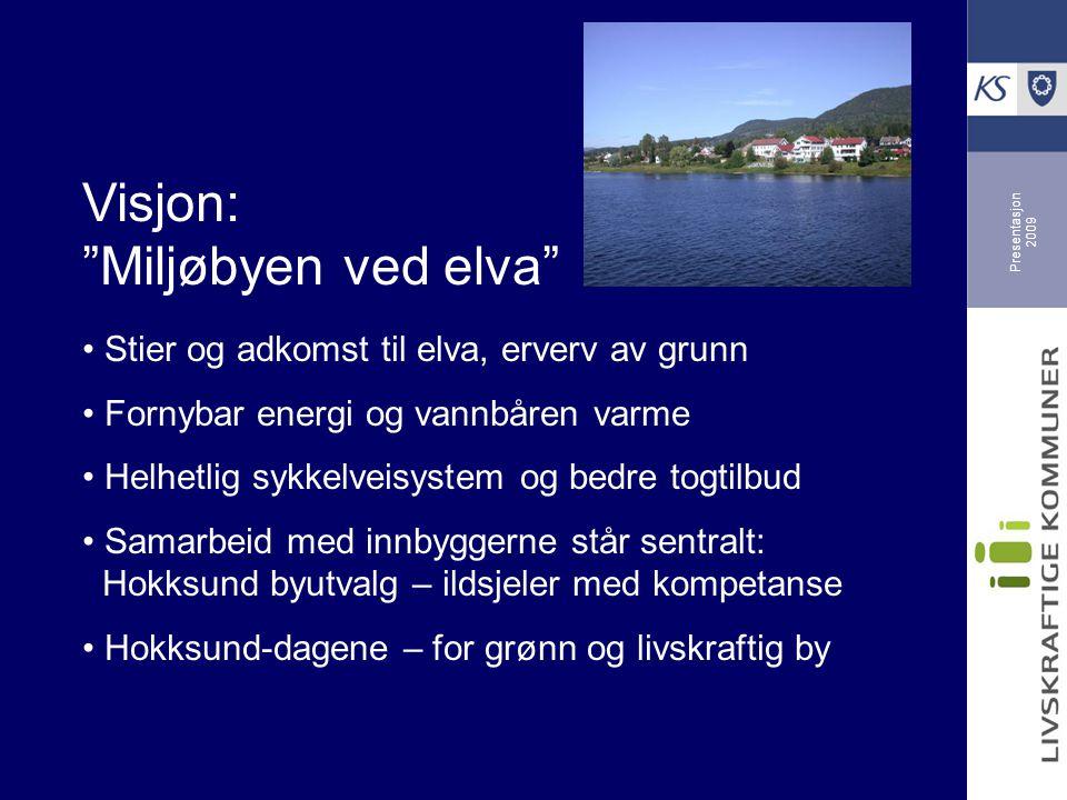 """Presentasjon 2009 Visjon: """"Miljøbyen ved elva"""" Stier og adkomst til elva, erverv av grunn Fornybar energi og vannbåren varme Helhetlig sykkelveisystem"""