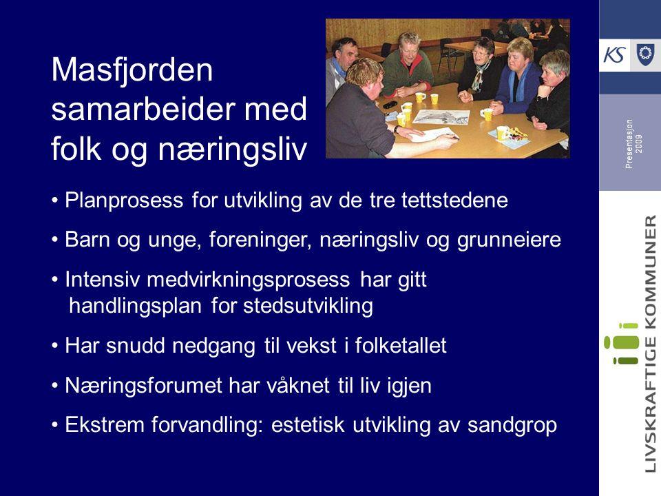 Presentasjon 2009 Masfjorden samarbeider med folk og næringsliv Planprosess for utvikling av de tre tettstedene Barn og unge, foreninger, næringsliv o