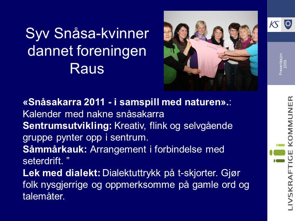 Presentasjon 2009 «Snåsakarra 2011 - i samspill med naturen».: Kalender med nakne snåsakarra Sentrumsutvikling: Kreativ, flink og selvgående gruppe pynter opp i sentrum.