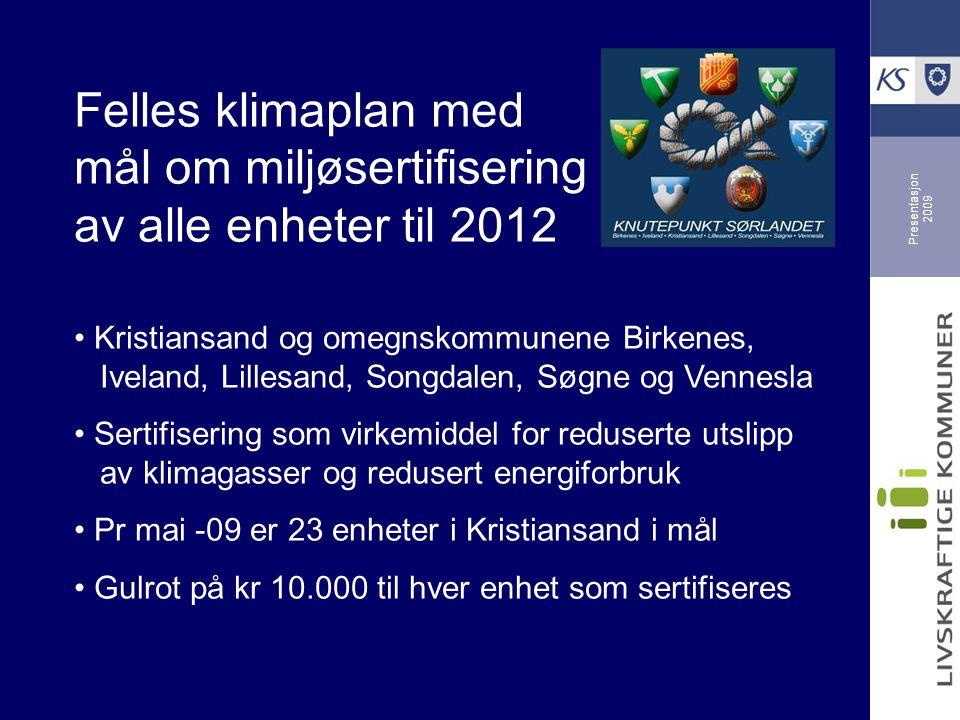 Presentasjon 2009 Felles klimaplan med mål om miljøsertifisering av alle enheter til 2012 Kristiansand og omegnskommunene Birkenes, Iveland, Lillesand, Songdalen, Søgne og Vennesla Sertifisering som virkemiddel for reduserte utslipp av klimagasser og redusert energiforbruk Pr mai -09 er 23 enheter i Kristiansand i mål Gulrot på kr 10.000 til hver enhet som sertifiseres