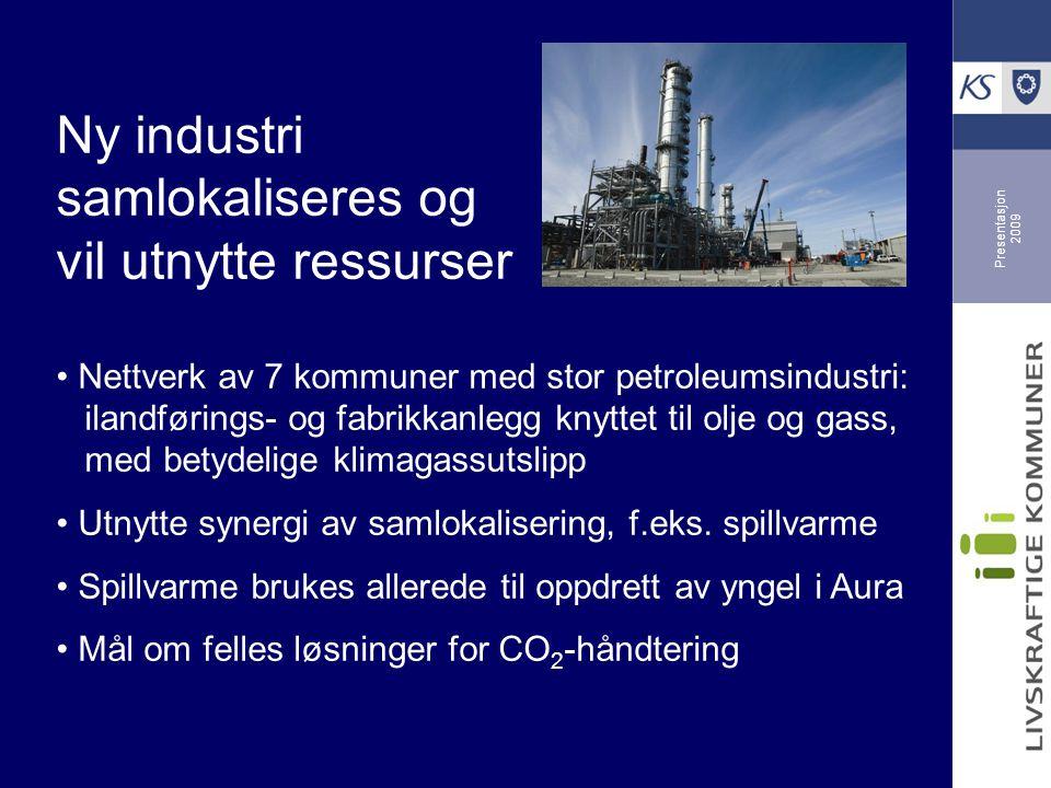 Presentasjon 2009 Ny industri samlokaliseres og vil utnytte ressurser Nettverk av 7 kommuner med stor petroleumsindustri: ilandførings- og fabrikkanlegg knyttet til olje og gass, med betydelige klimagassutslipp Utnytte synergi av samlokalisering, f.eks.
