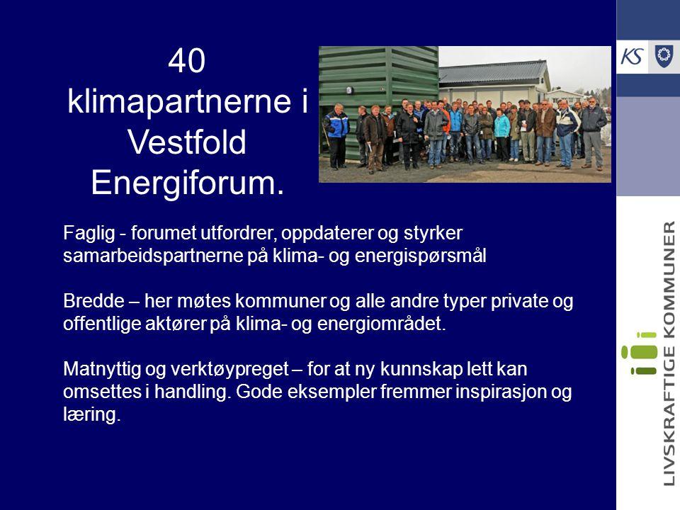 40 klimapartnerne i Vestfold Energiforum. Faglig - forumet utfordrer, oppdaterer og styrker samarbeidspartnerne på klima- og energispørsmål Bredde – h