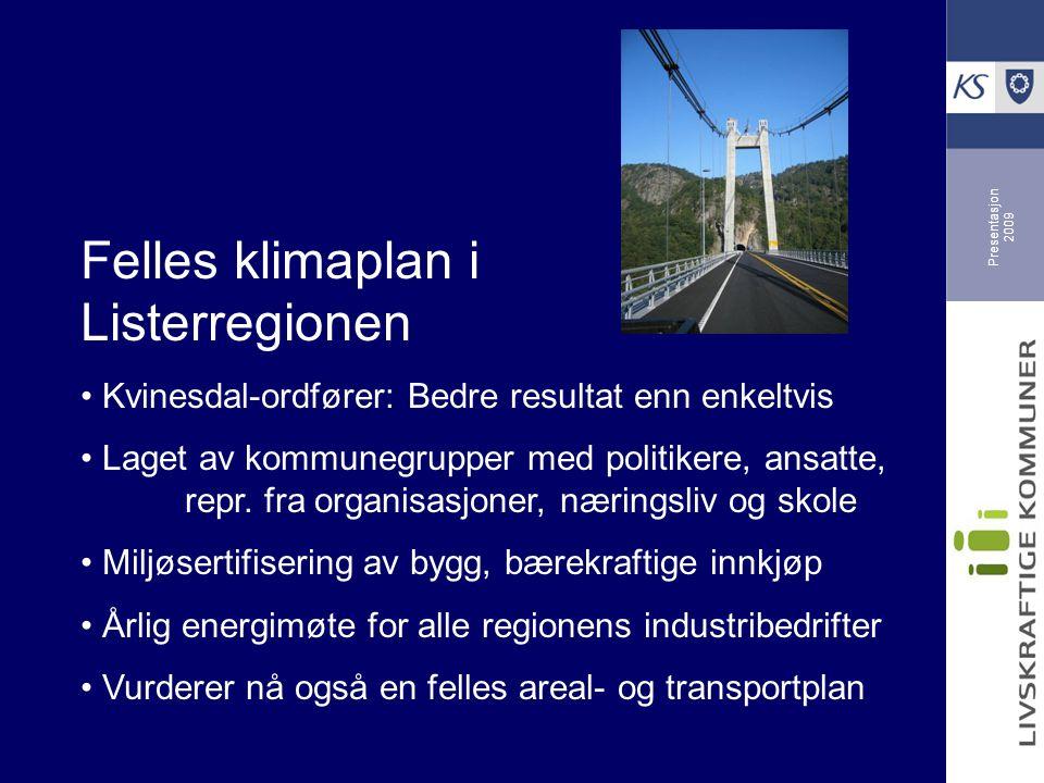 Presentasjon 2009 Felles klimaplan i Listerregionen Kvinesdal-ordfører: Bedre resultat enn enkeltvis Laget av kommunegrupper med politikere, ansatte, repr.