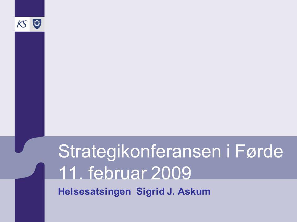 Strategikonferansen i Førde 11. februar 2009 Helsesatsingen Sigrid J. Askum