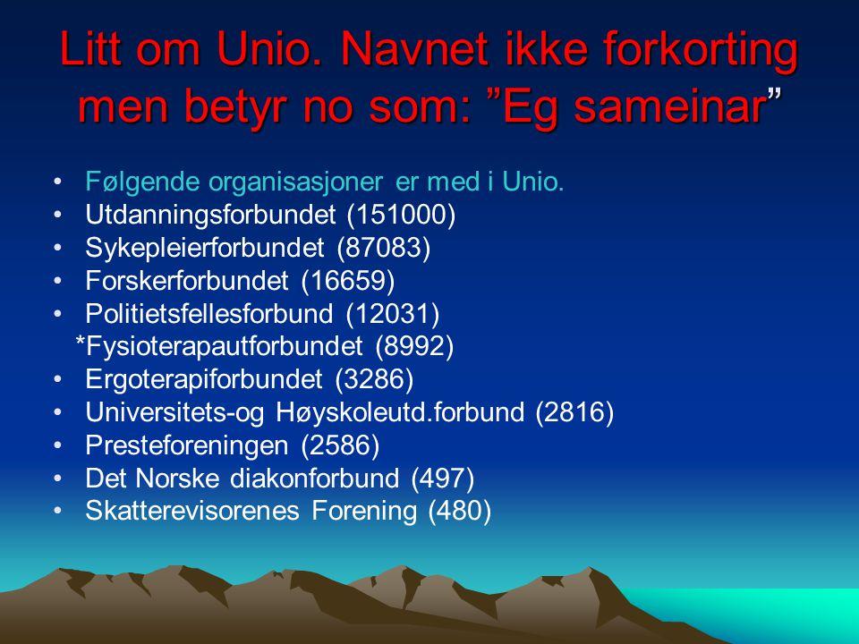 """Litt om Unio. Navnet ikke forkorting men betyr no som: """"Eg sameinar"""" Følgende organisasjoner er med i Unio. Utdanningsforbundet (151000) Sykepleierfor"""