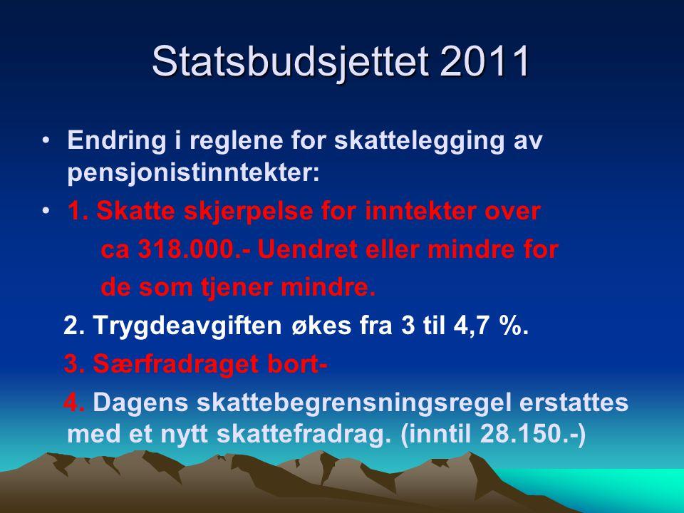 Statsbudsjettet 2011 Endring i reglene for skattelegging av pensjonistinntekter: 1. Skatte skjerpelse for inntekter over ca 318.000.- Uendret eller mi