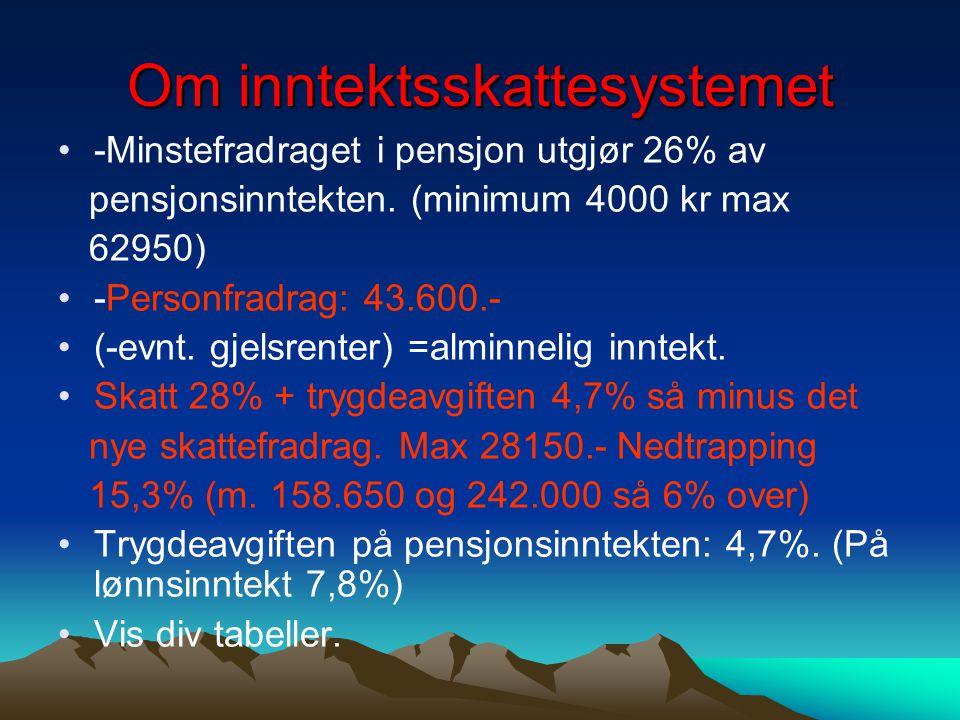 Om inntektsskattesystemet -Minstefradraget i pensjon utgjør 26% av pensjonsinntekten. (minimum 4000 kr max 62950) -Personfradrag: 43.600.- (-evnt. gje