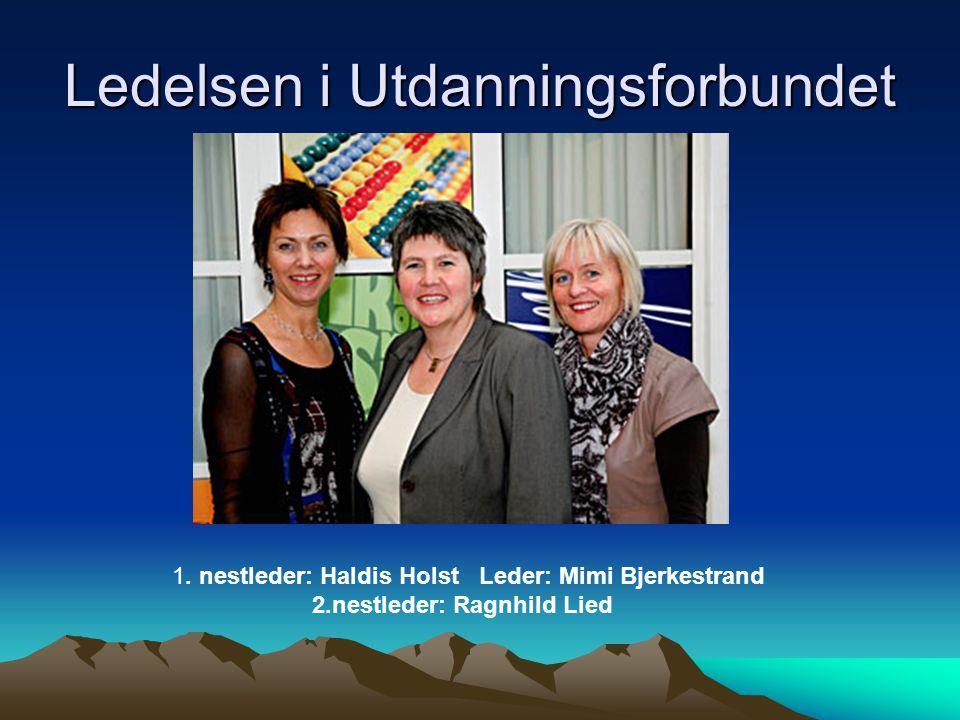 Ledelsen i Utdanningsforbundet 1. nestleder: Haldis Holst Leder: Mimi Bjerkestrand 2.nestleder: Ragnhild Lied