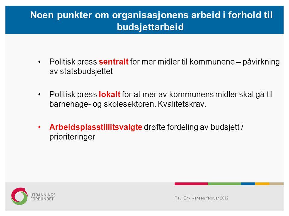 Noen punkter om organisasjonens arbeid i forhold til budsjettarbeid Politisk press sentralt for mer midler til kommunene – påvirkning av statsbudsjett