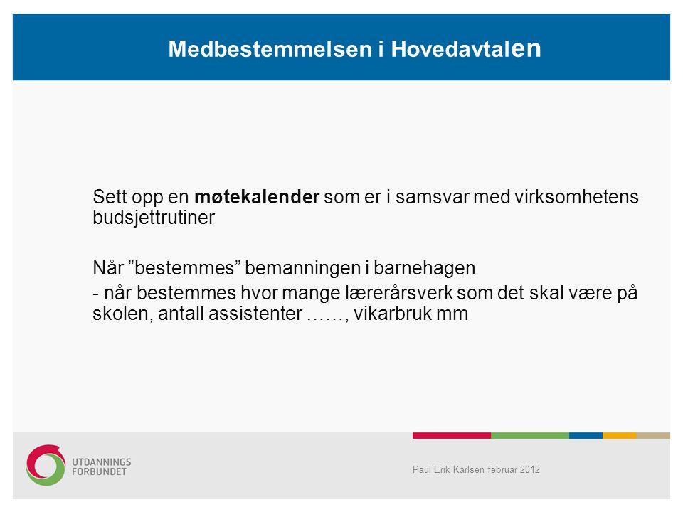 """Medbestemmelsen i Hovedavtal en Sett opp en møtekalender som er i samsvar med virksomhetens budsjettrutiner Når """"bestemmes"""" bemanningen i barnehagen -"""