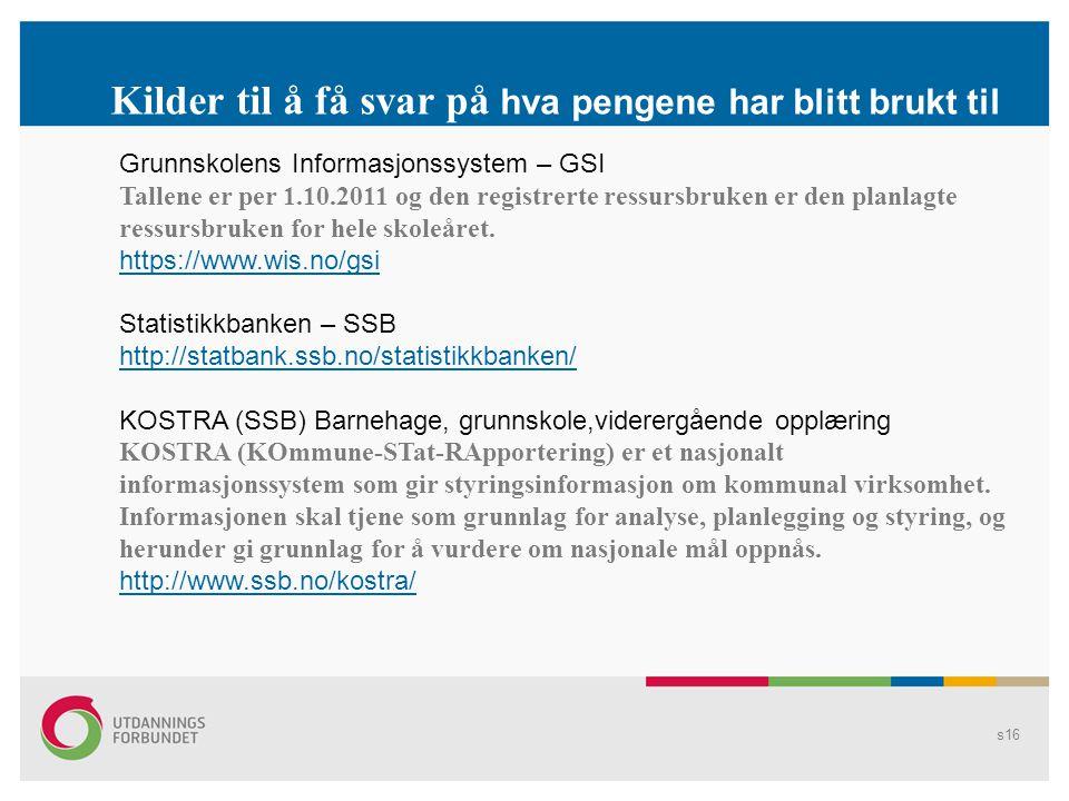 Kilder til å få svar på hva pengene har blitt brukt til Grunnskolens Informasjonssystem – GSI Tallene er per 1.10.2011 og den registrerte ressursbruke