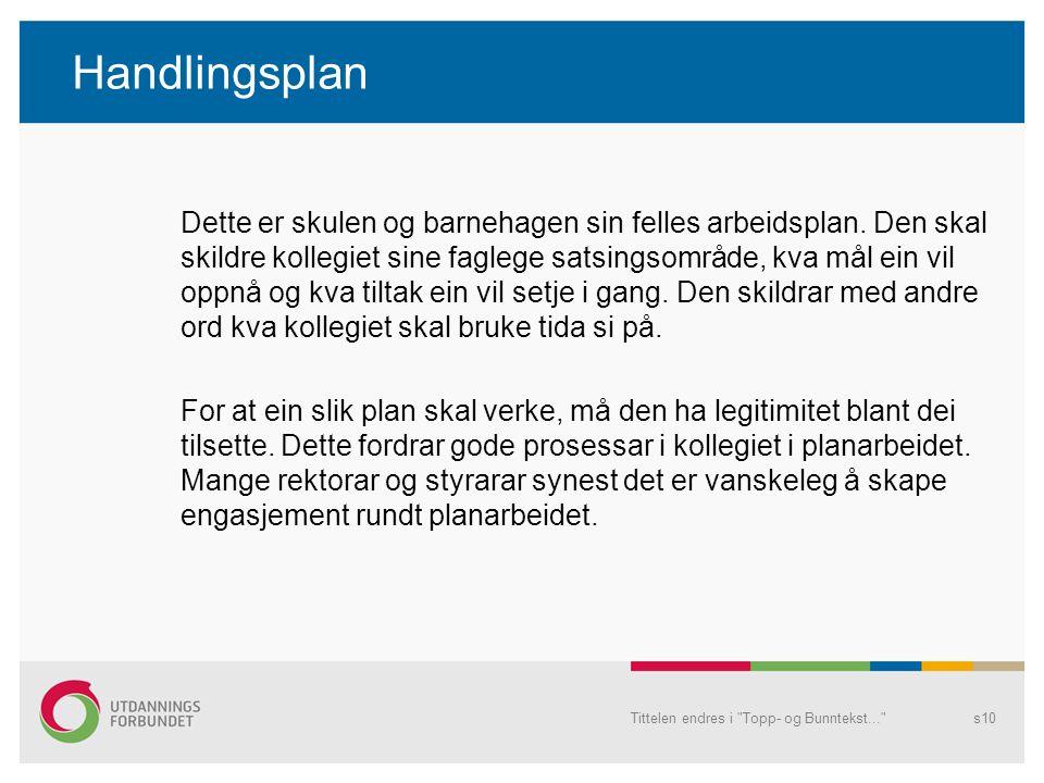 Handlingsplan Tittelen endres i Topp- og Bunntekst... s10 Dette er skulen og barnehagen sin felles arbeidsplan.