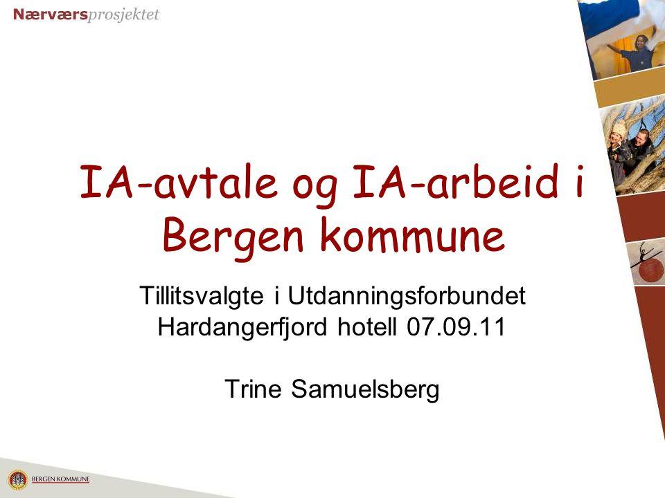 1 IA-avtale og IA-arbeid i Bergen kommune Tillitsvalgte i Utdanningsforbundet Hardangerfjord hotell 07.09.11 Trine Samuelsberg