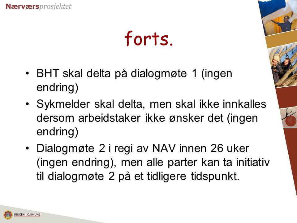 17 forts. BHT skal delta på dialogmøte 1 (ingen endring) Sykmelder skal delta, men skal ikke innkalles dersom arbeidstaker ikke ønsker det (ingen endr