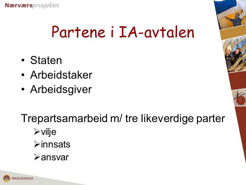 8 Partene i IA-avtalen Staten Arbeidstaker Arbeidsgiver Trepartsamarbeid m/ tre likeverdige parter  vilje  innsats  ansvar