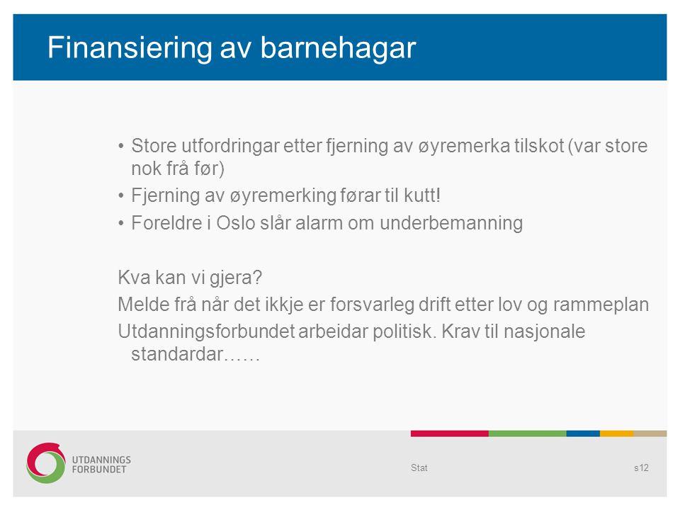 Finansiering av barnehagar Store utfordringar etter fjerning av øyremerka tilskot (var store nok frå før) Fjerning av øyremerking førar til kutt.