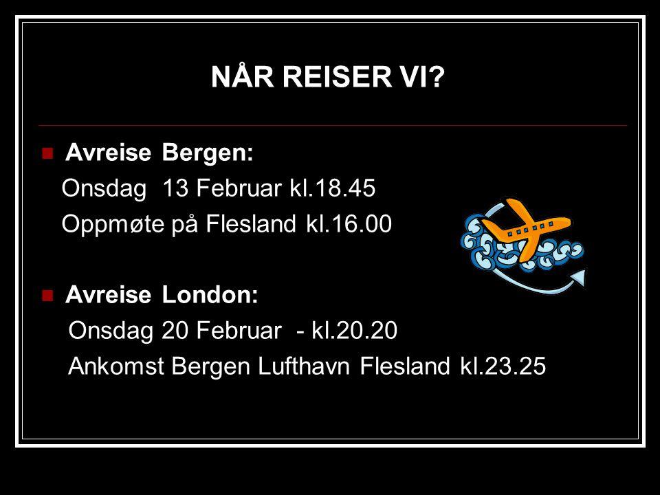 NÅR REISER VI? Avreise Bergen: Onsdag 13 Februar kl.18.45 Oppmøte på Flesland kl.16.00 Avreise London: Onsdag 20 Februar - kl.20.20 Ankomst Bergen Luf