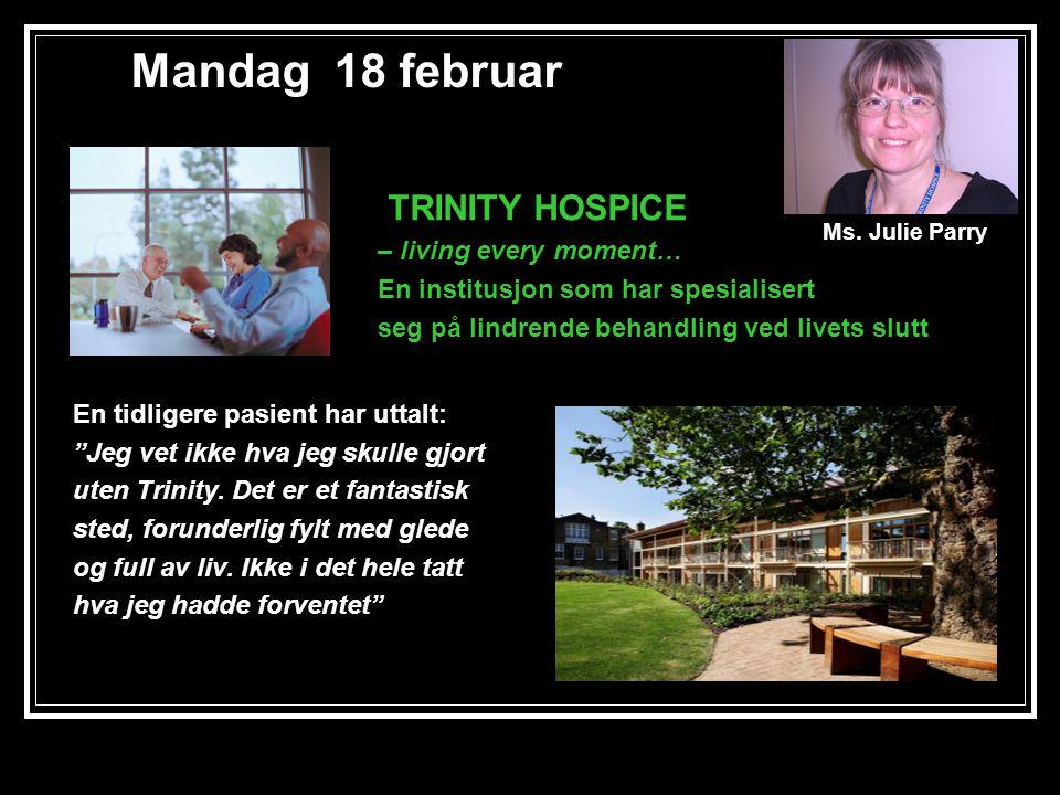"""Mandag 18 februar En tidligere pasient har uttalt: """"Jeg vet ikke hva jeg skulle gjort uten Trinity. Det er et fantastisk sted, forunderlig fylt med gl"""