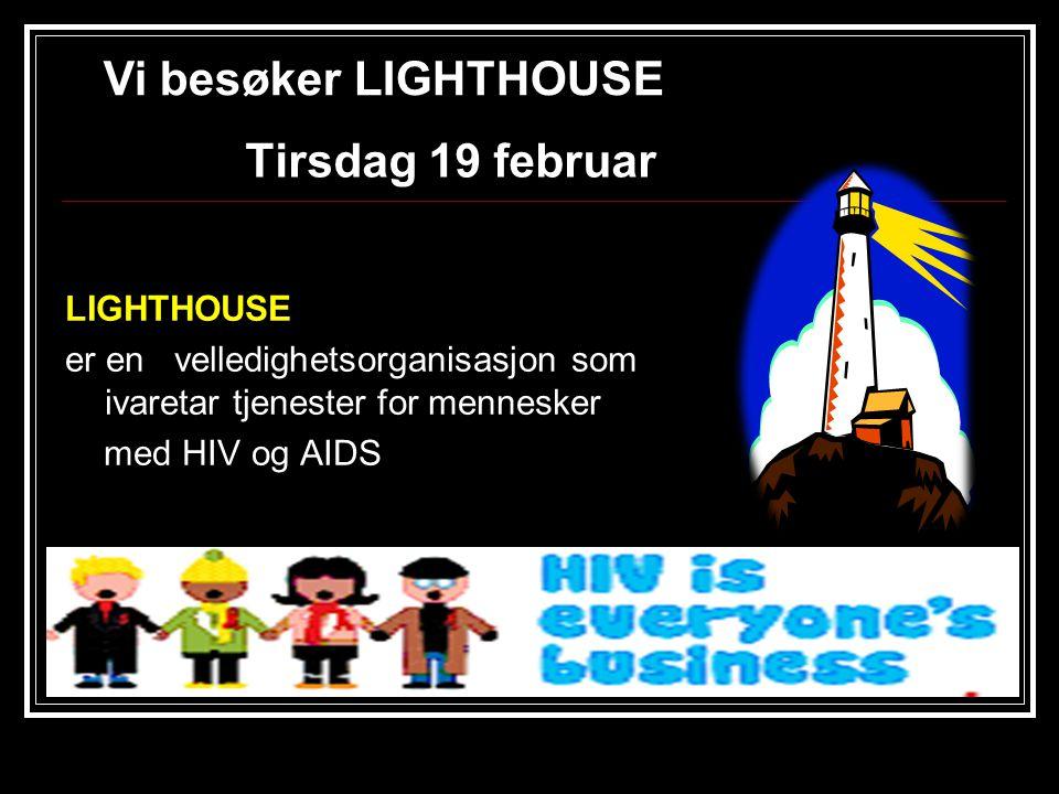 Tirsdag 19 februar LIGHTHOUSE er en velledighetsorganisasjon som ivaretar tjenester for mennesker med HIV og AIDS Vi besøker LIGHTHOUSE