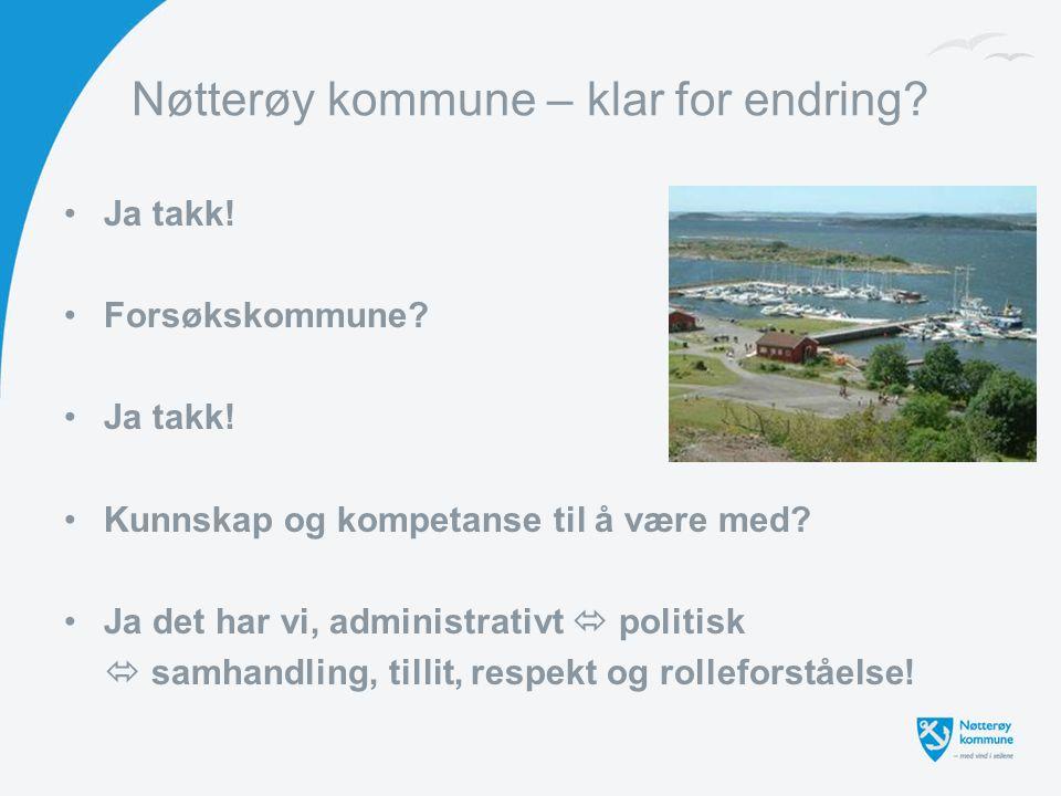Nøtterøy kommune – klar for endring? Ja takk! Forsøkskommune? Ja takk! Kunnskap og kompetanse til å være med? Ja det har vi, administrativt  politisk