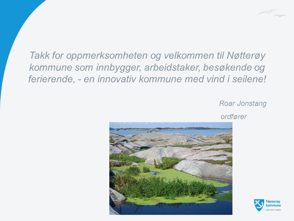 Takk for oppmerksomheten og velkommen til Nøtterøy kommune som innbygger, arbeidstaker, besøkende og ferierende, - en innovativ kommune med vind i sei
