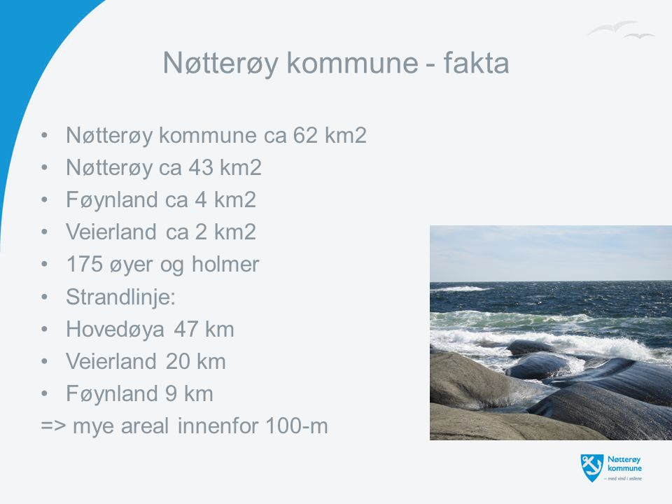 Nøtterøy kommune - fakta Nøtterøy kommune ca 62 km2 Nøtterøy ca 43 km2 Føynland ca 4 km2 Veierland ca 2 km2 175 øyer og holmer Strandlinje: Hovedøya 4
