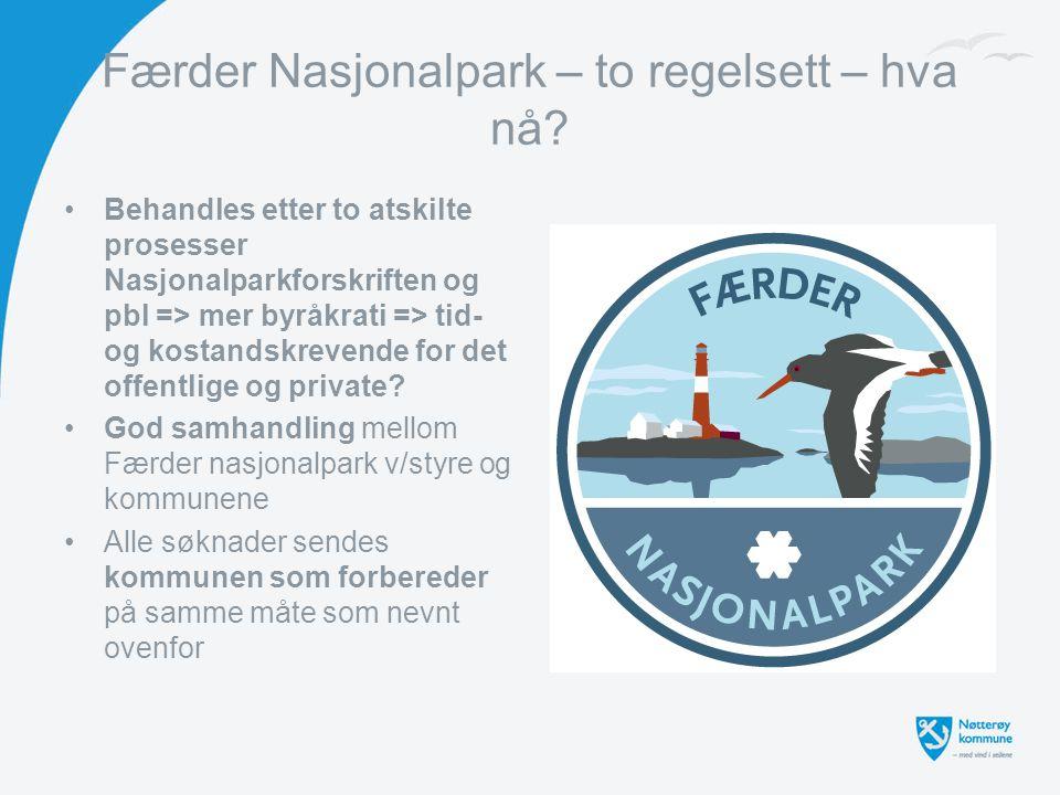 Færder Nasjonalpark – to regelsett – hva nå? Behandles etter to atskilte prosesser Nasjonalparkforskriften og pbl => mer byråkrati => tid- og kostands