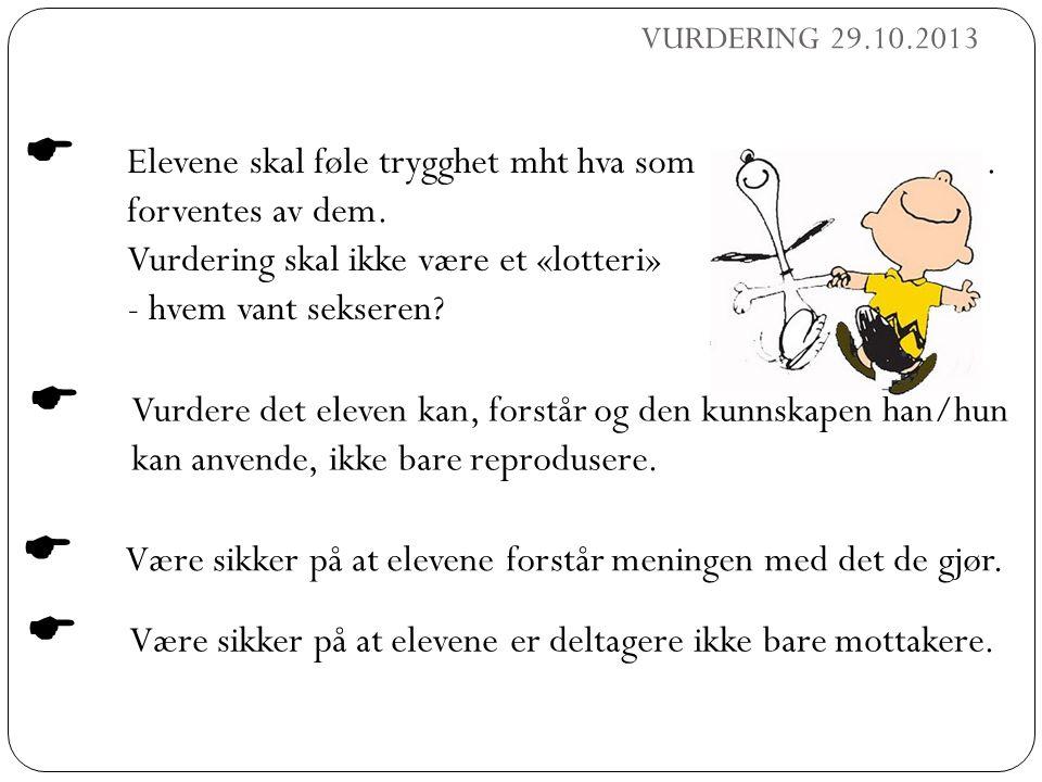 VURDERING 29.10.2013  Elevene skal føle trygghet mht hva som. forventes av dem. Vurdering skal ikke være et «lotteri» - hvem vant sekseren?  Vurdere