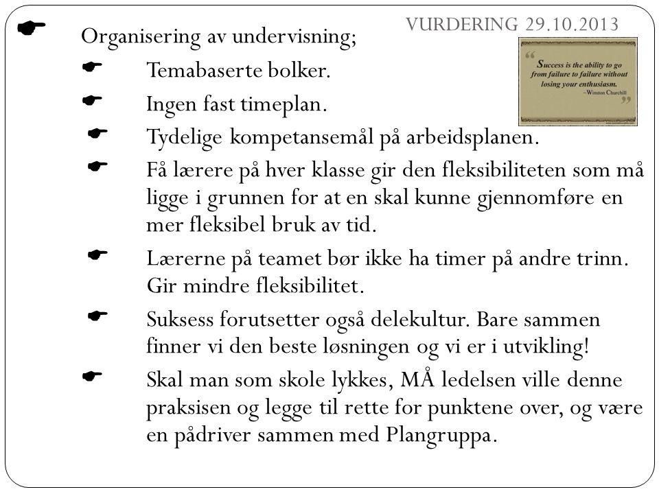  Organisering av undervisning;  Temabaserte bolker.  Ingen fast timeplan.  Tydelige kompetansemål på arbeidsplanen.  Få lærere på hver klasse gir