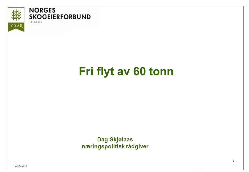 1 02.09.2014 Fri flyt av 60 tonn Dag Skjølaas næringspolitisk rådgiver