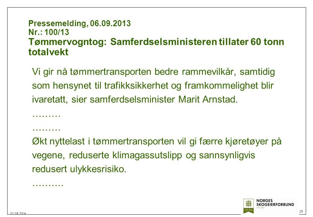 Pressemelding, 06.09.2013 Nr.: 100/13 Tømmervogntog: Samferdselsministeren tillater 60 tonn totalvekt Vi gir nå tømmertransporten bedre rammevilkår, s