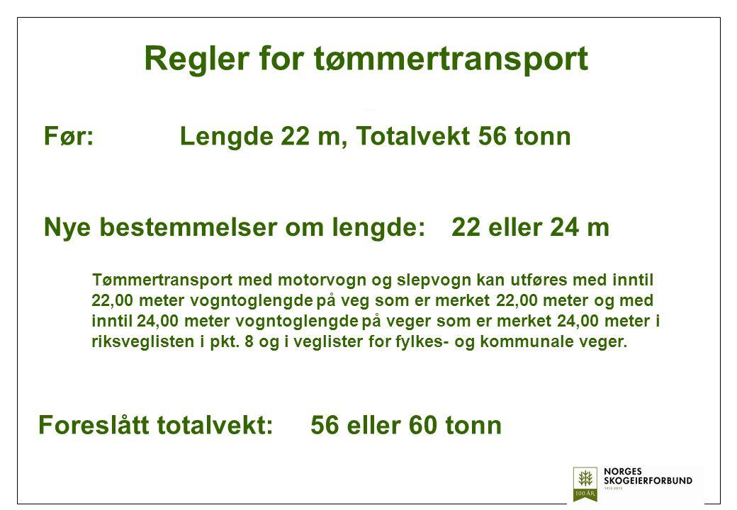 Regler for tømmertransport Før: Lengde 22 m, Totalvekt 56 tonn Nye bestemmelser om lengde:22 eller 24 m Foreslått totalvekt: 56 eller 60 tonn Tømmertr