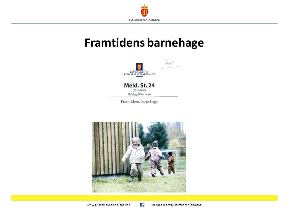 www.fylkesmannen.no/opplandFacebookcom/fylkesmannen/oppland Framtidens barnehage