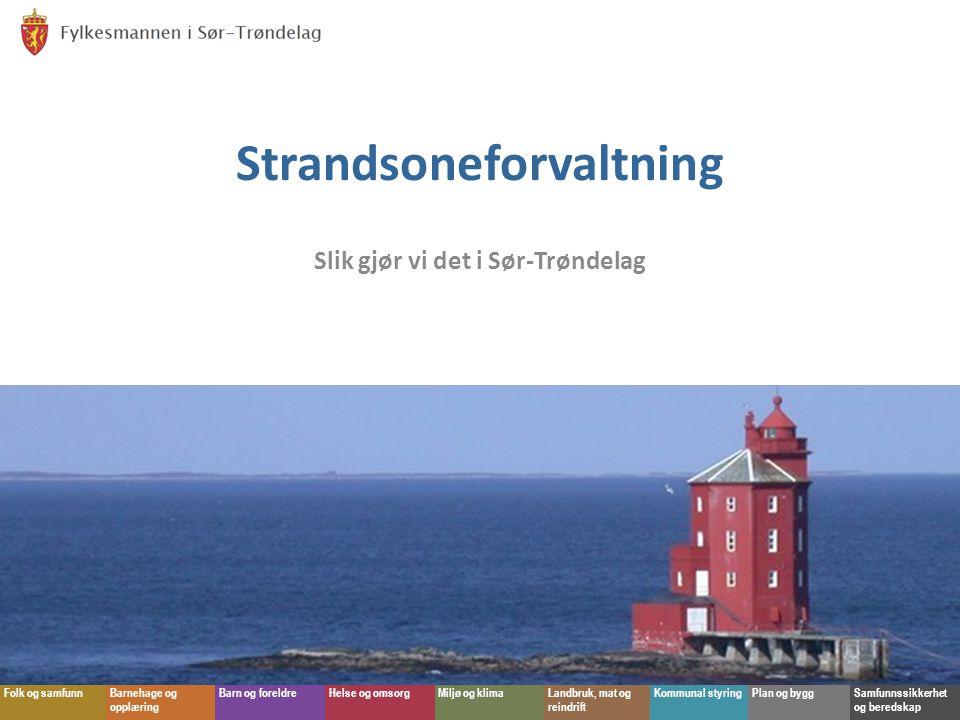 Fylkesmannen i Sør-Trøndelag Folk og samfunnBarnehage og opplæring Barn og foreldreHelse og omsorgMiljø og klimaLandbruk, mat og reindrift Kommunal styringPlan og byggSamfunnssikkerhet og beredskap Strandsoneforvaltning Slik gjør vi det i Sør-Trøndelag