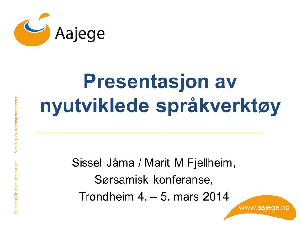 Presentasjon av nyutviklede språkverktøy Sissel Jåma / Marit M Fjellheim, Sørsamisk konferanse, Trondheim 4. – 5. mars 2014