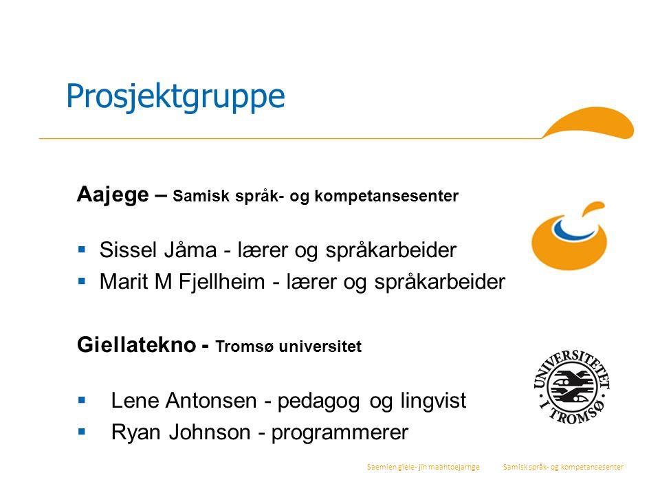 Saemien gïele- jïh maahtoejarnge Samisk språk- og kompetansesenter Aajege – Samisk språk- og kompetansesenter  Sissel Jåma - lærer og språkarbeider 