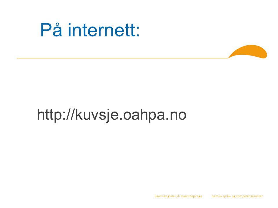 Saemien gïele- jïh maahtoejarnge Samisk språk- og kompetansesenter På internett: http://kuvsje.oahpa.no