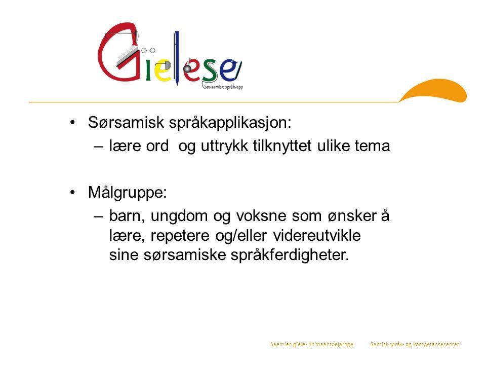 Sørsamisk språkapplikasjon: –lære ord og uttrykk tilknyttet ulike tema Målgruppe: –barn, ungdom og voksne som ønsker å lære, repetere og/eller videreu
