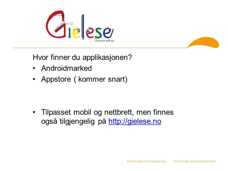 Saemien gïele- jïh maahtoejarnge Samisk språk- og kompetansesenter Hvor finner du applikasjonen? Androidmarked Appstore ( kommer snart) Tilpasset mobi