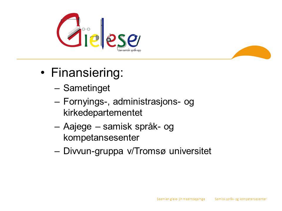 Saemien gïele- jïh maahtoejarnge Samisk språk- og kompetansesenter Finansiering: –Sametinget –Fornyings-, administrasjons- og kirkedepartementet –Aaje