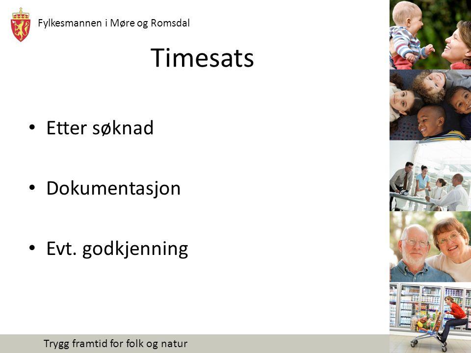 Fylkesmannen i Møre og Romsdal Trygg framtid for folk og natur Timesats Etter søknad Dokumentasjon Evt. godkjenning