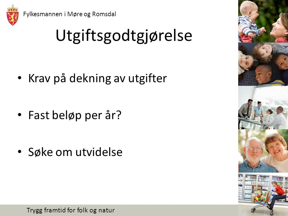 Fylkesmannen i Møre og Romsdal Trygg framtid for folk og natur Utgiftsgodtgjørelse Krav på dekning av utgifter Fast beløp per år? Søke om utvidelse
