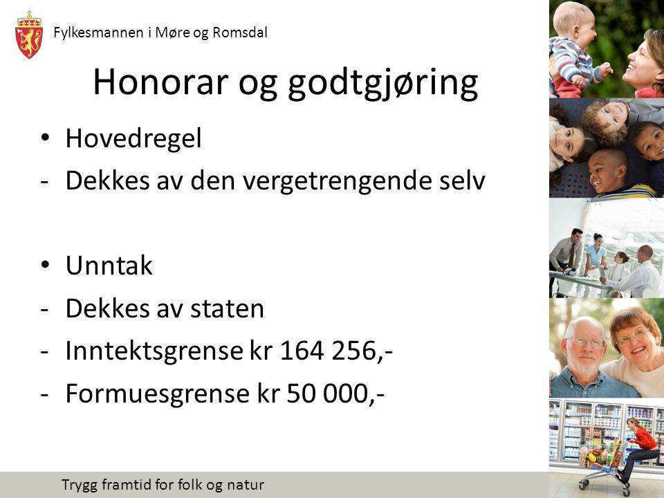 Fylkesmannen i Møre og Romsdal Trygg framtid for folk og natur Honorar og godtgjøring Hovedregel -Dekkes av den vergetrengende selv Unntak -Dekkes av