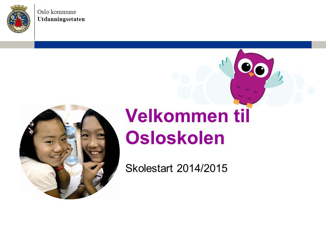 Oslo kommune Utdanningsetaten Velkommen til Osloskolen Skolestart 2014/2015