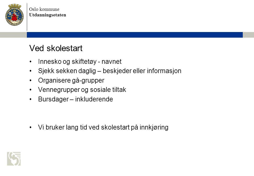 Oslo kommune Utdanningsetaten Ved skolestart Innesko og skiftetøy - navnet Sjekk sekken daglig – beskjeder eller informasjon Organisere gå-grupper Ven