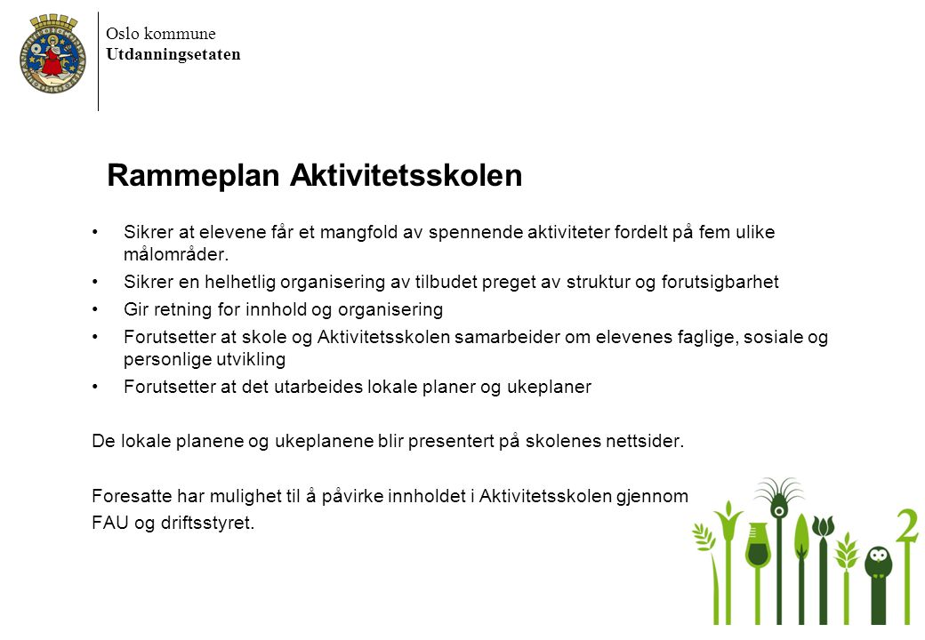 Oslo kommune Utdanningsetaten Rammeplan Aktivitetsskolen Sikrer at elevene får et mangfold av spennende aktiviteter fordelt på fem ulike målområder. S