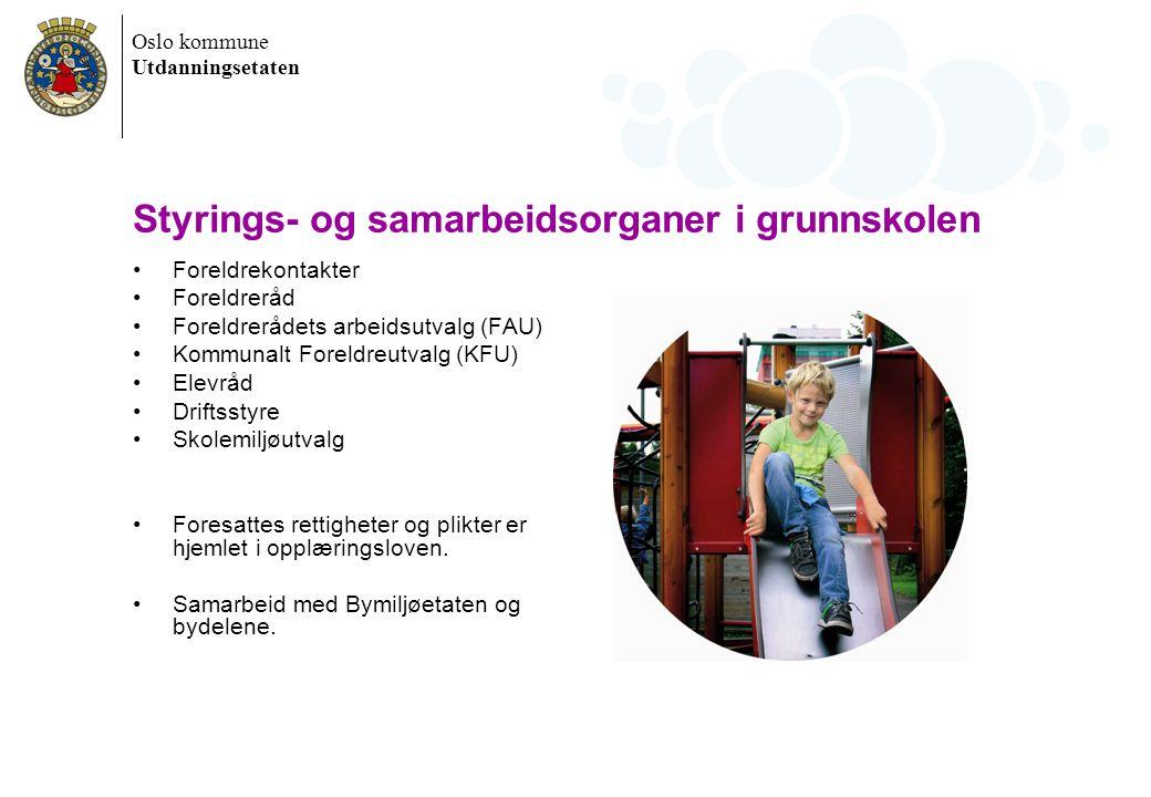 Oslo kommune Utdanningsetaten Styrings- og samarbeidsorganer i grunnskolen Foreldrekontakter Foreldreråd Foreldrerådets arbeidsutvalg (FAU) Kommunalt